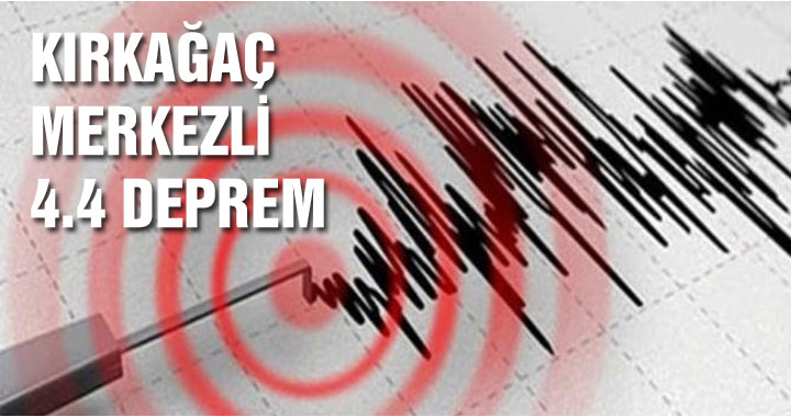 Kırkağaç merkezli 4.4 şiddetin deprem