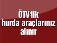 ÖTV'lik hurda araçlarınız alınır