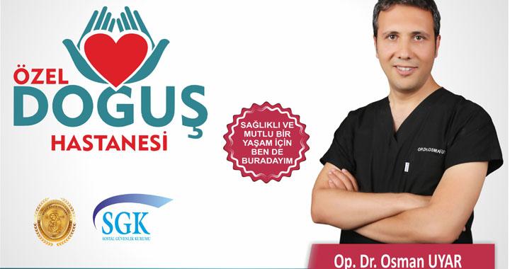 Genel cerrahi, obezite ve metabolik cerrahi uzmanı OP. DR. Osman Uyar Özel Doğuş Hastanesi'nde
