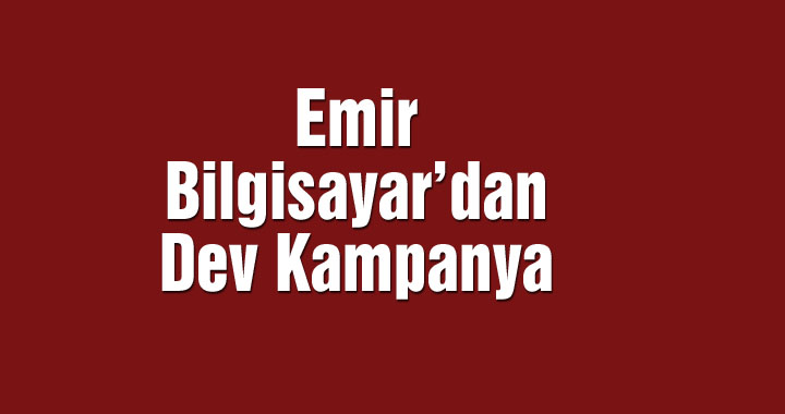 Emir Bigisayar'dan dev kampanya
