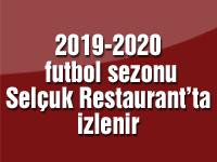 2019-2020 futbol sezonu Selçuk Restaurant'ta izlenir