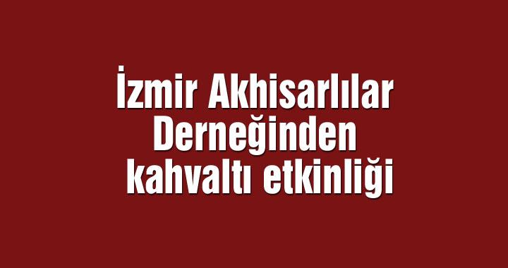 İzmir Akhisarlılar Derneğinden kahvaltı etkinliği