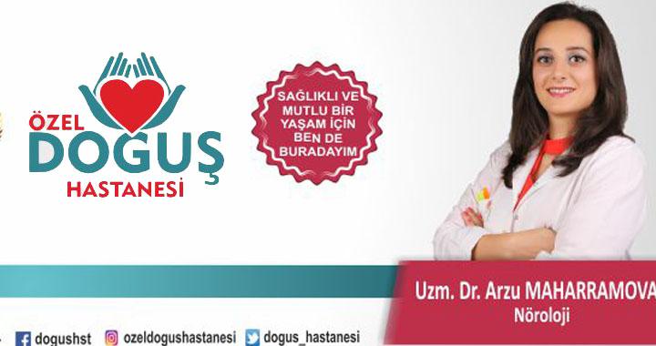 Nöroloji Uzmanı Dr. Arzu Maharramova Özel Doğuş Hastanesi'nde