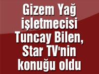 Gizem Yağ işletmecisi Tuncay Bilen, Star TV'nin konuğu oldu