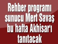 Rehber programı sunucu Mert Savaş bu hafta Akhisar'ı tanıtacak