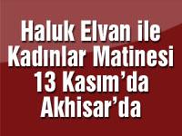 Haluk Elvan ile Kadınlar Matinesi 13 Kasım'da Akhisar'da