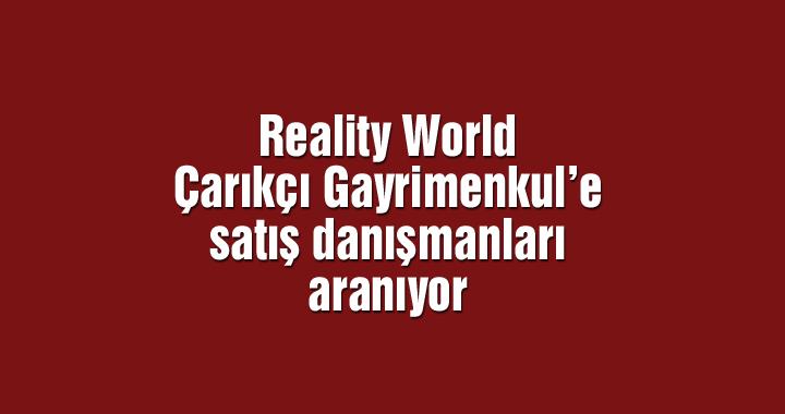 Reality World Çarıkçı Gayrimenkul'e satış danışmanları aranıyor