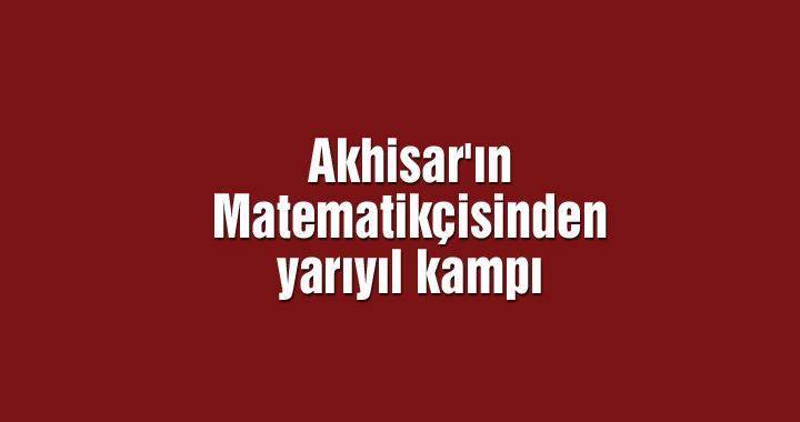 Akhisar'ın Matematikçisinden yarıyıl kampı