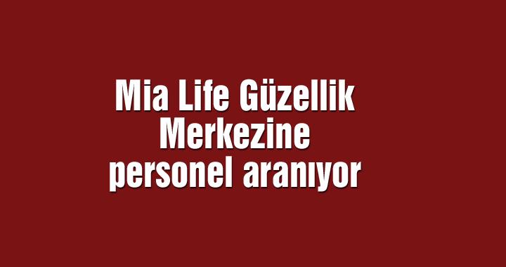 Mia Life Güzellik Merkezine personel aranıyor