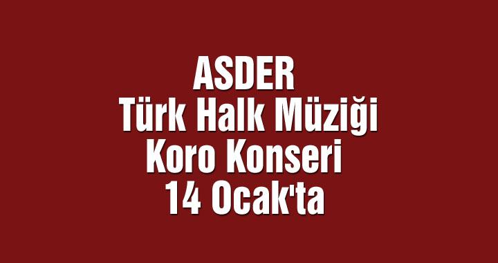 ASDER Türk Halk Müziği Koro Konseri 14 Ocak'ta