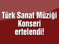 Türk Sanat Müziği konseri ertelendi!