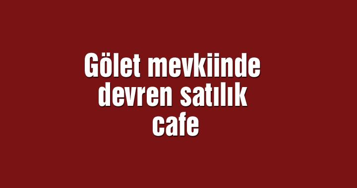 Gölet mevkiinde devren satılık cafe