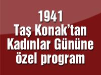 1941 Taş Konak'tan Kadınlar Gününe özel program