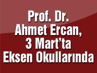 Prof. Dr. Ahmet Ercan, 3 Mart'ta Eksen Okullarında