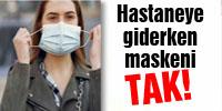Hastaneden uyarı geldi! Maskeni takmadan gelme