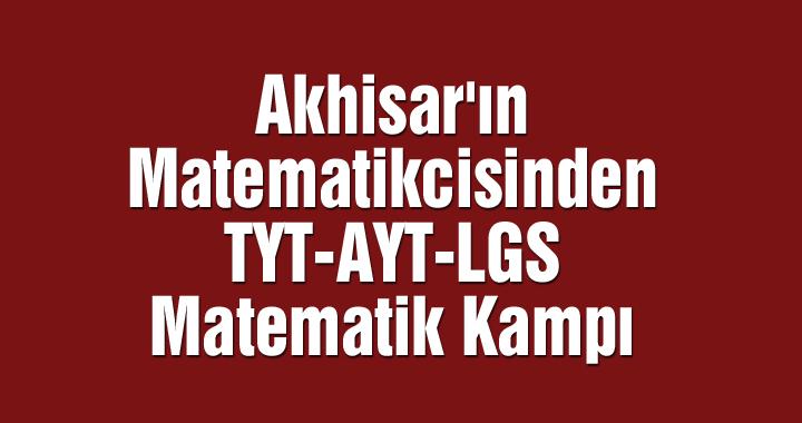 Akhisar'ın Matematikcisinden TYT-AYT-LGS Matematik Kampı