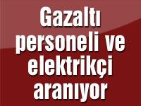 Gazaltı personeli ve elektrikçi aranıyor