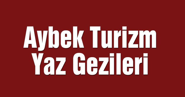 Aybek Turizm Yaz Gezileri