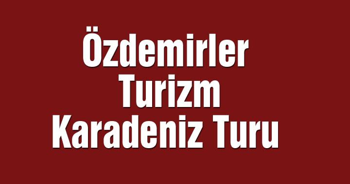 Özdemirler Turizm Karadeniz Turu