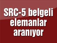 SRC-5 belgeli elemanlar aranıyor