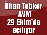 İlhan Tetiker AVM 29 Ekim'de açılıyor