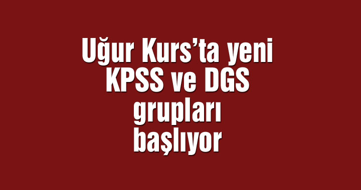 Uğur Kurs'ta yeni KPSS ve DGS grupları başlıyor
