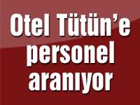 Otel Tütün'e personel aranıyor