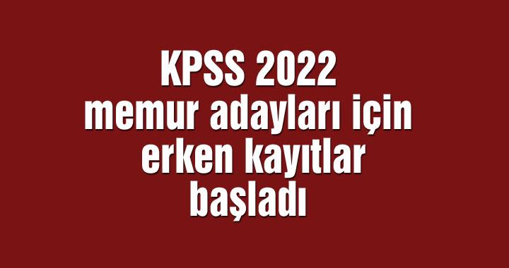 KPSS 2022 memur adayları için erken kayıtlar başladı