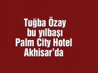 Tuğba Özay bu yılbaşı Palm City Hotel Akhisar'da [Duyuru]