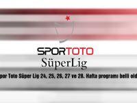 Spor Toto Süper Lig 24, 25, 26, 27 ve 28. Hafta programı belli oldu