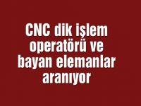 CNC dik işlem operatörü ve bayan elemanlar aranıyor
