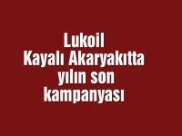Lukoil Kayalı Akaryakıtta yılın son kampanyası