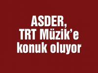 ASDER, TRT Müzik'e konuk oluyor