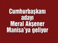 Cumhurbaşkanı adayı Meral Akşener Manisa'ya geliyor