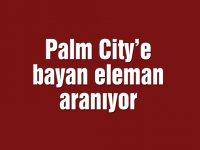 Palm City'e bayan eleman aranıyor