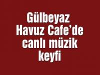 Gülbeyaz Havuz Cafe'de canlı müzik keyfi