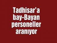 Tadhisar'a bay-Bayan personeller aranıyor