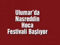 Ulumar'da Nasrettin Hoca Festivali başlıyor