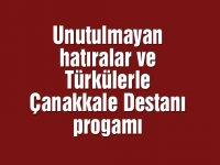Unutulmayan hatıralar ve Türkülerle Çanakkale Destanı progamı
