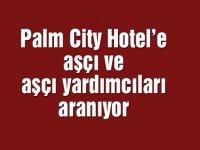 Palm City Hotel'e aşçı ve aşçı yardımcıları aranıyor