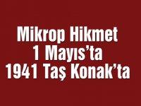 Mikrop Hikmet 1 Mayıs'ta 1941 Taş Konak'ta