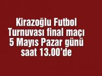 Kirazoğlu Futbol Turnuvası final maçı 5 Mayıs Pazar günü saat 13.00'de