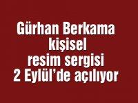 Gürhan Berkama kişisel resim sergisi 2 Eylül'de açılıyor