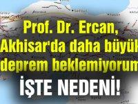 Prof. Dr. Ercan, Akhisar'da daha büyük deprem beklemiyorum, istese de olmaz!