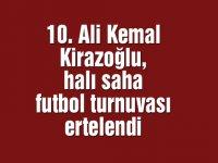 10. Ali Kemal Kirazoğlu, halı saha futbol turnuvası ertelendi