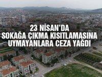 23 Nisan'da sokağa çıkma kısıtlamasına uymayanlara ceza yağdı