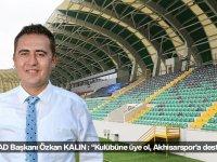 """AKGİAD Başkanı Kalın: """"Kulübüne üye ol, Akhisarspor'a destek ol"""""""
