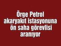Örge Petrol akaryakıt istasyonunda ön saha görevlisi aranıyor