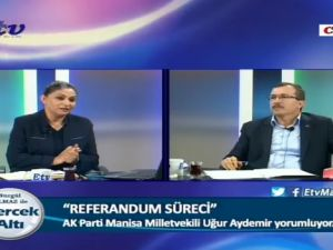 AK Parti Manisa Milletvekili Uğur Aydemir, Referandum Sürecini değerlendirdi