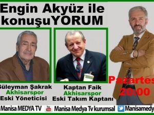 Akhisarspor Eski Kaptanı Kaptan Faik ve Eski Yöneticisi Süleyman Şakrak, Konuşuyorumun konuğu oldu